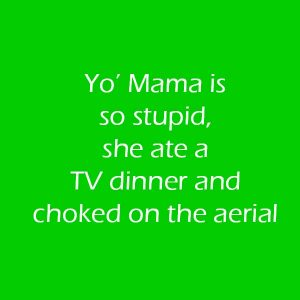 Yo'-Mama-is-so-stupid-she-ate-a-TV-dinner